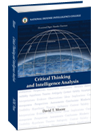 critical thinking and intelligence analysis by david t. moore What are good books related to intelligence analysis 'critical thinking in intelligence analysis' by david t moore 'challenges in intelligence analysis'.
